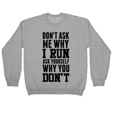 Don't Ask Me Why I Run Pullover