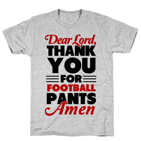 Thank the Lord for Football Pants Mens T-Shirt