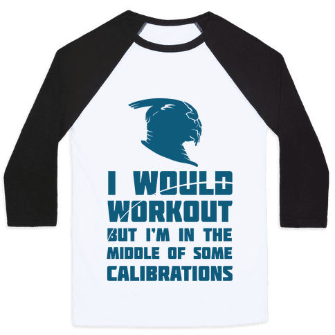 I Would Workout But I'm In The Middle of Some Calibrations Baseball Tee