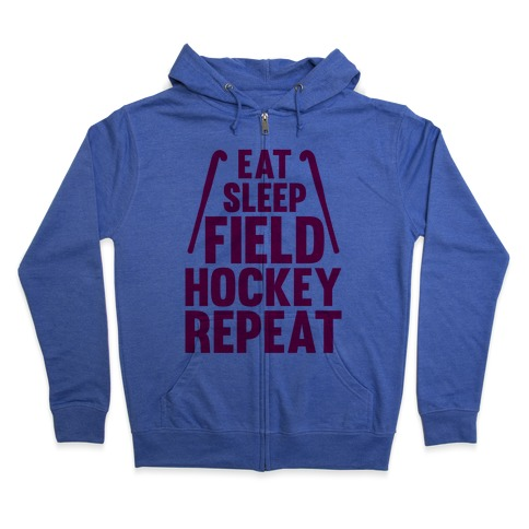 Eat Sleep Field Hockey Repeat Zip Hoodie