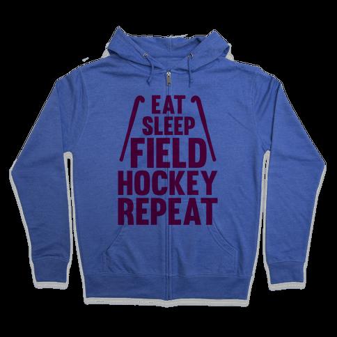 Eat Sleep Field Hockey Repeat Zip Hoodie