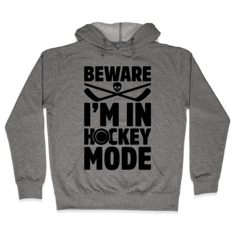 Beware I'm In Hockey Mode Hooded Sweatshirt