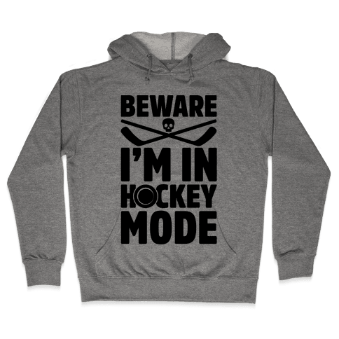 Beware I'm In Hockey Mode Hooded Sweatshirt
