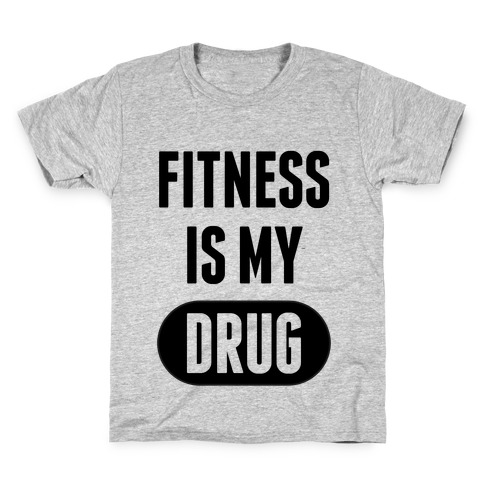 Fitness is My Drug Kids T-Shirt