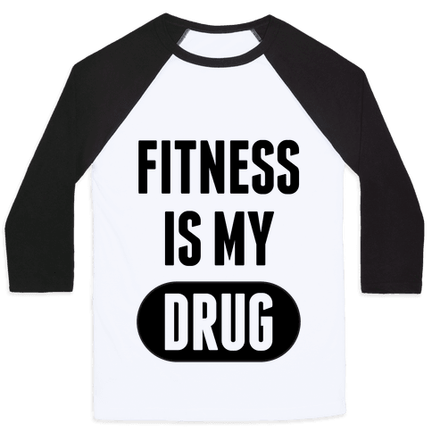 Fitness is My Drug Baseball Tee