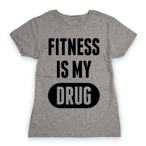 Fitness is My Drug Womens T-Shirt