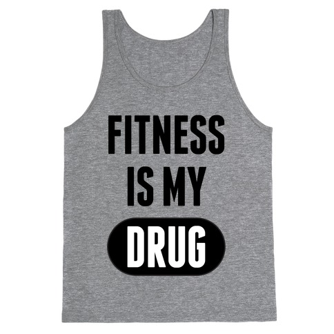 Fitness is My Drug Tank Top
