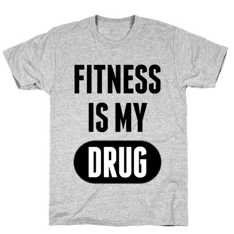 Fitness is My Drug Mens T-Shirt