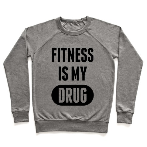 Fitness is My Drug Pullover