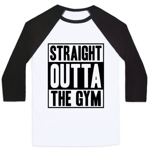 Straight Outta The Gym Baseball Tee