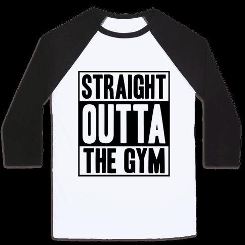 Straight Outta The Gym Baseball Tee