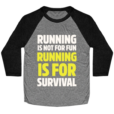 Running Is Not For Fun Running Is For Survival Baseball Tee