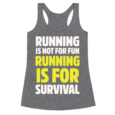 Running Is Not For Fun Running Is For Survival Racerback Tank Top
