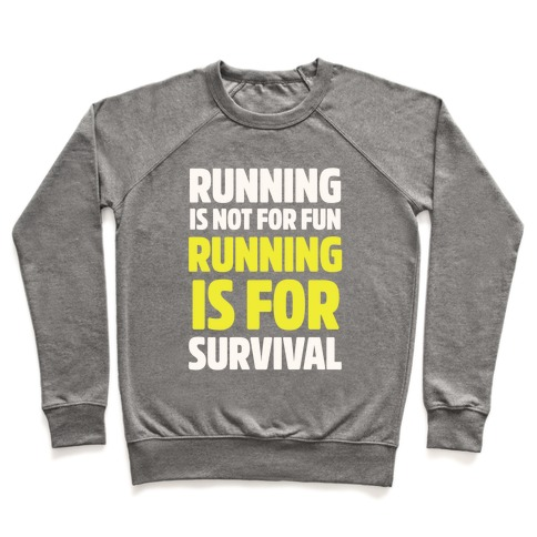 Running Is Not For Fun Running Is For Survival Pullover