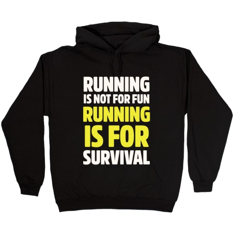 Running Is Not For Fun Running Is For Survival Hooded Sweatshirt
