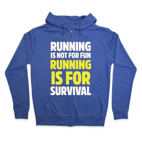 Running Is Not For Fun Running Is For Survival Zip Hoodie