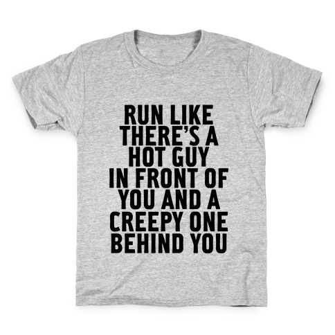 Run Like There Is A Hot Guy In Front Of You Kids T-Shirt