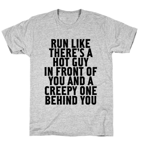 Run Like There Is A Hot Guy In Front Of You T-Shirt