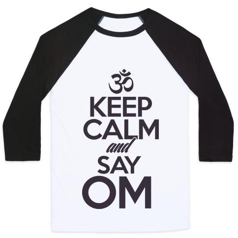 Keep Calm And Say OM Baseball Tee