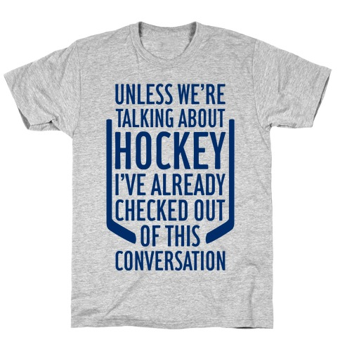 Unless We're Talking About Hockey T-Shirt