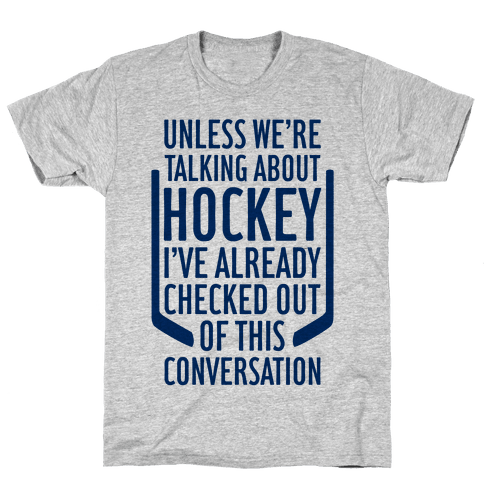 Unless We're Talking About Hockey Mens T-Shirt