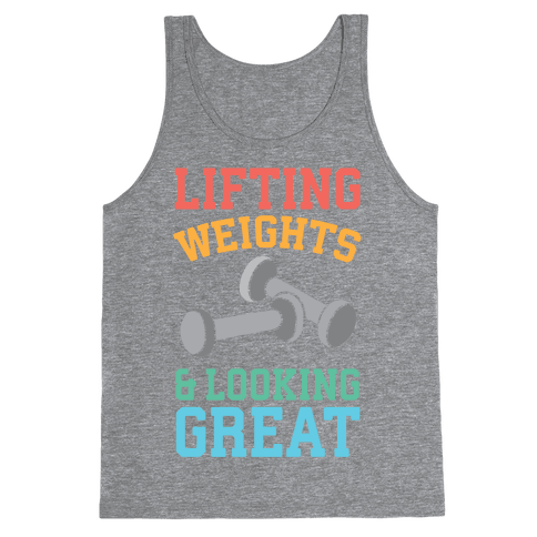 Lifting Weights And Looking Great Tank Top