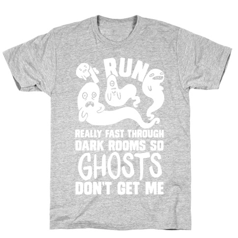 I Run Really Fast Through Dark Rooms So Ghosts Don't Get Me T-Shirt