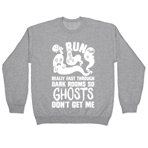 I Run Really Fast Through Dark Rooms So Ghosts Don't Get Me Pullover