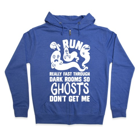 I Run Really Fast Through Dark Rooms So Ghosts Don't Get Me Zip Hoodie