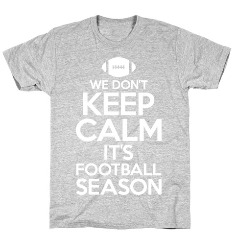 We Don't Keep Calm It's Football Season T-Shirt