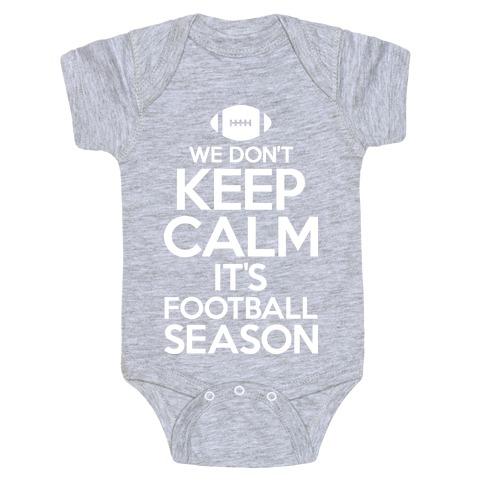 We Don't Keep Calm It's Football Season Baby Onesy