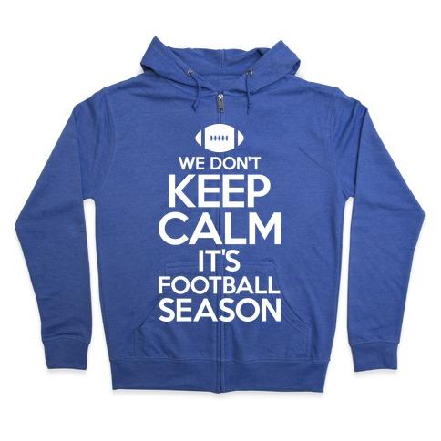 We Don't Keep Calm It's Football Season Zip Hoodie
