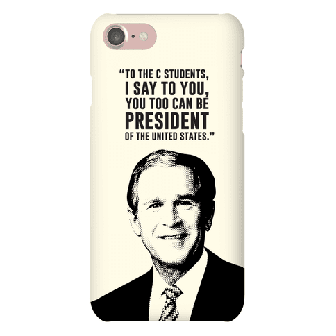 To All The C Students, I Say To You, You Too Can Be President Phone Case