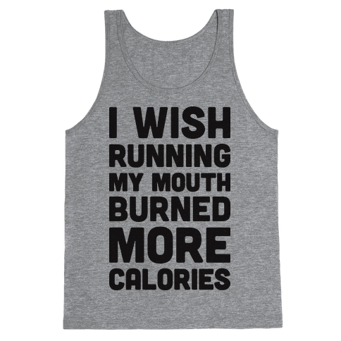 I Wish Running My Mouth Burned More Calories Tank Top
