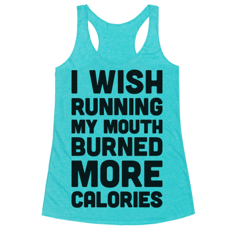 I Wish Running My Mouth Burned More Calories