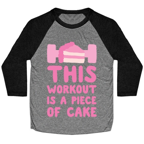 This Workout Is A Piece Of Cake Baseball Tee