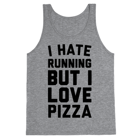 I Hate Running But I Love Pizza Tank Top