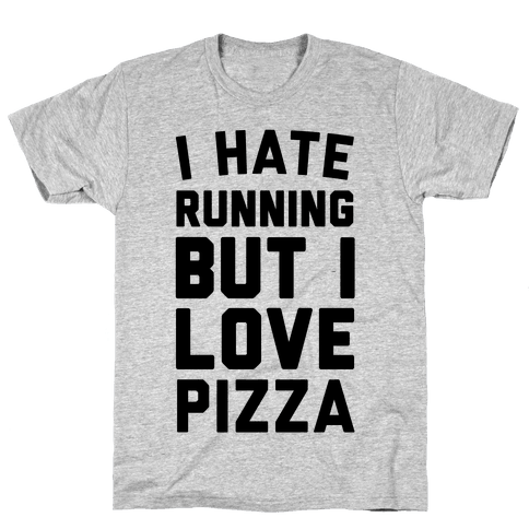 I Hate Running But I Love Pizza Mens T-Shirt