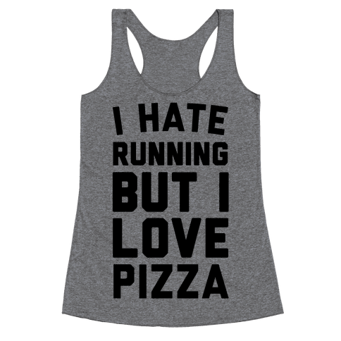I Hate Running But I Love Pizza Racerback Tank Top