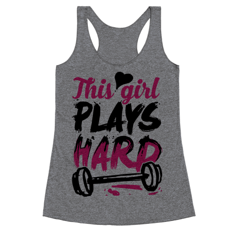 This Girl Plays Hard (Lifting) Racerback Tank Top