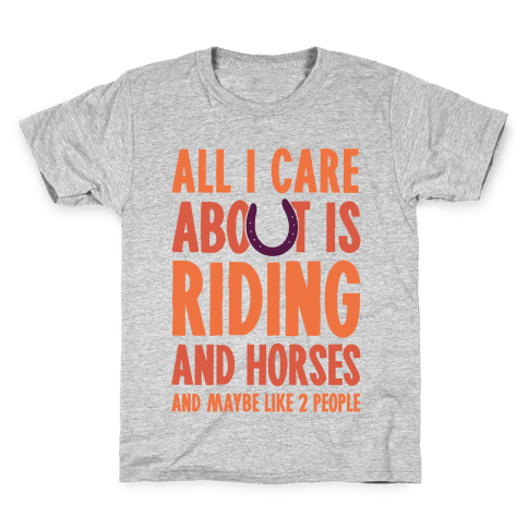 All I Care About Is Riding & Horses (& Maybe Like 2 People) Kids T-Shirt