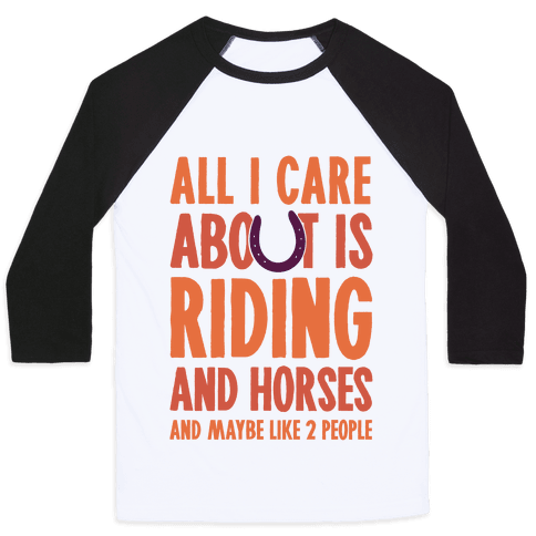 All I Care About Is Riding & Horses (& Maybe Like 2 People) Baseball Tee