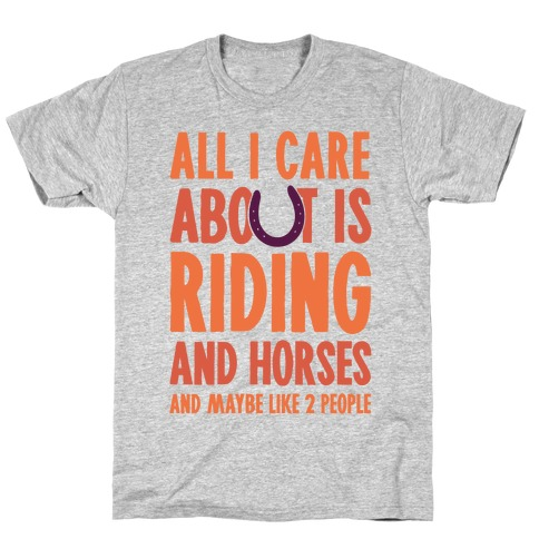 All I Care About Is Riding & Horses (& Maybe Like 2 People) T-Shirt