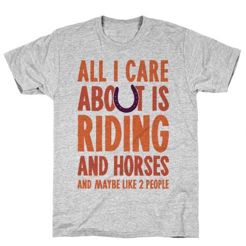All I Care About Is Riding & Horses (& Maybe Like 2 People) Mens T-Shirt