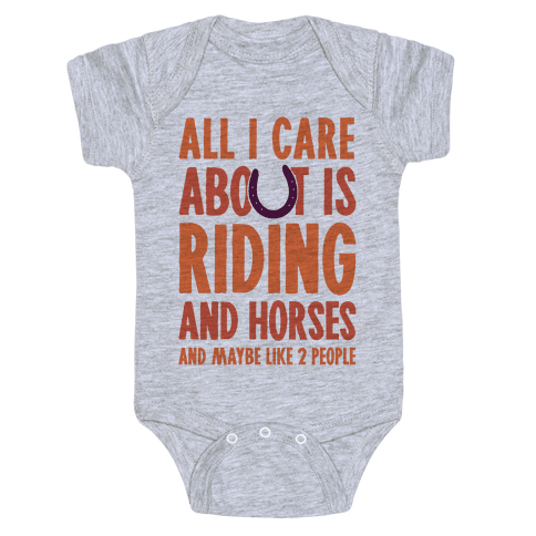 All I Care About Is Riding & Horses (& Maybe Like 2 People) Baby Onesy