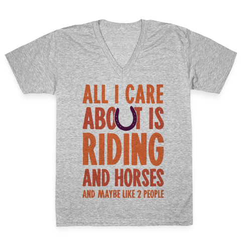 All I Care About Is Riding & Horses (& Maybe Like 2 People) V-Neck Tee Shirt