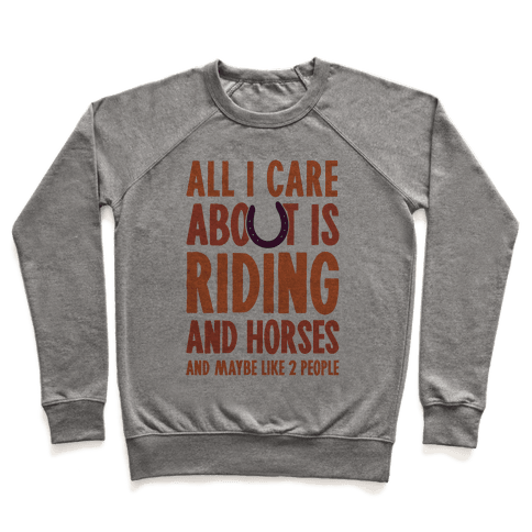 All I Care About Is Riding & Horses (& Maybe Like 2 People) Pullover