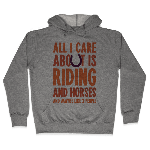 All I Care About Is Riding & Horses (& Maybe Like 2 People) Hooded Sweatshirt