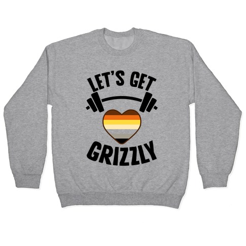 Let's Get Grizzly Pullover