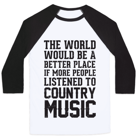 The World Would Be A Better PLace If More People Listened To Country Music Baseball Tee